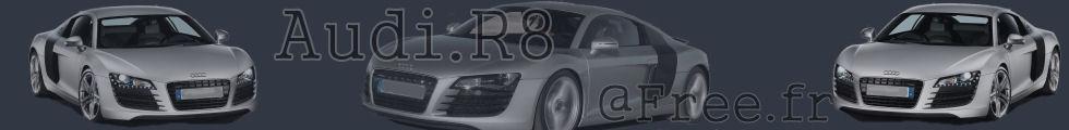 Tout sur la Audi R8 sur http://audi.r8.free.fr